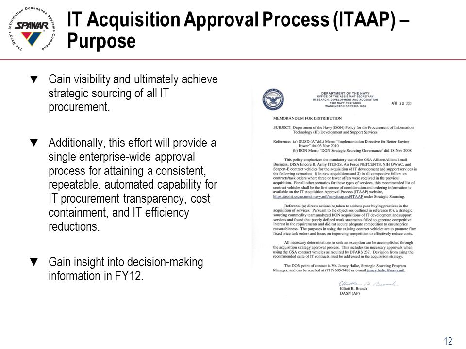 12 IT Acquisition Approval Process (ITAAP) – Purpose ▼ Gain visibility and ultimately achieve strategic sourcing of all IT procurement. ▼ Additionally