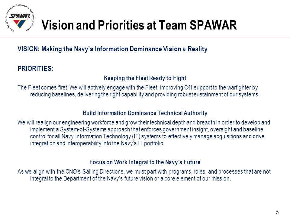 5 Vision and Priorities at Team SPAWAR VISION: Making the Navy's Information Dominance Vision a Reality PRIORITIES: Keeping the Fleet Ready to Fight T