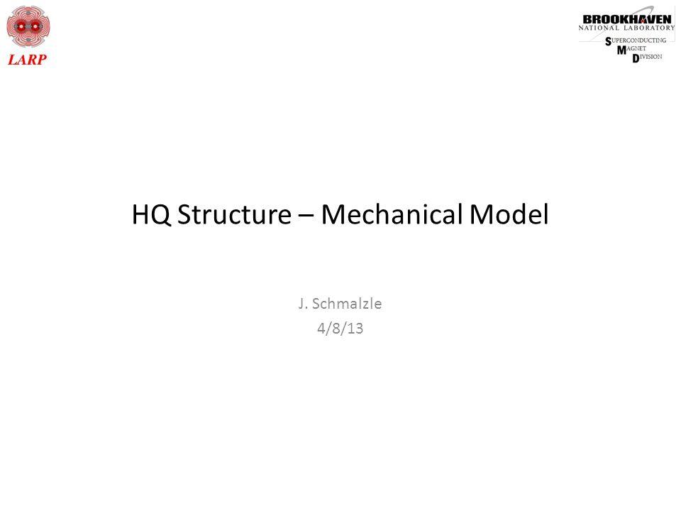 HQ Structure – Mechanical Model J. Schmalzle 4/8/13