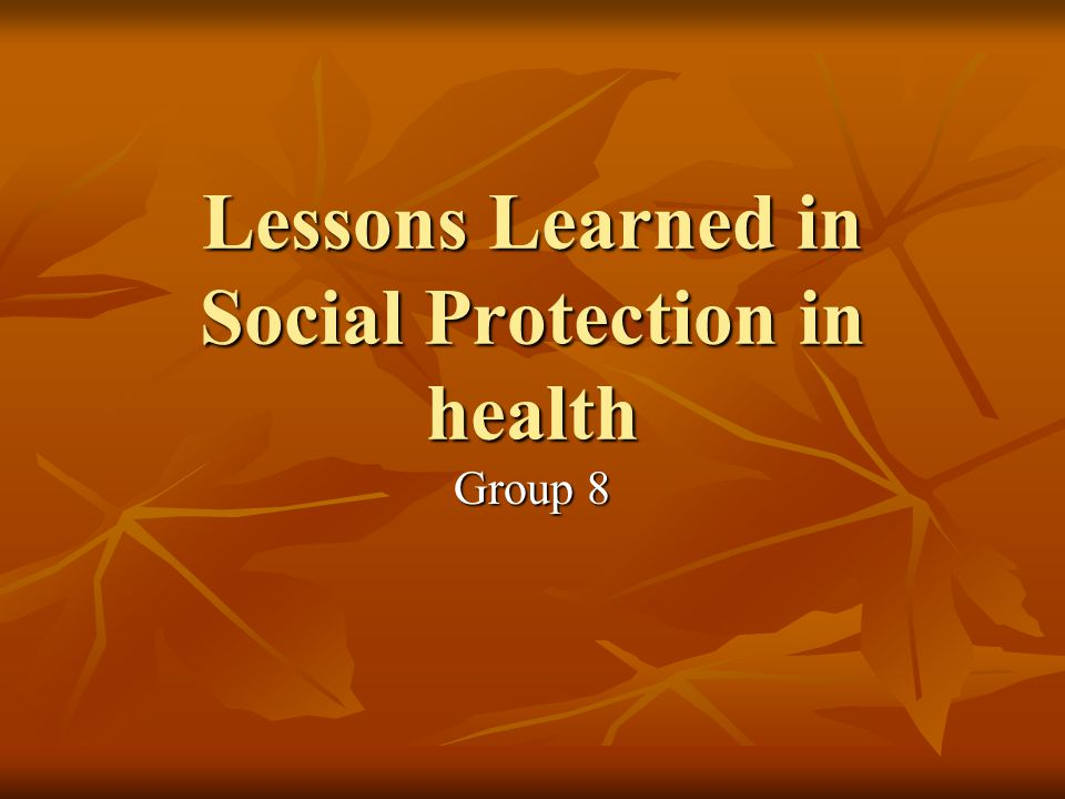 Lessons Learned in Social Protection in health Group 8