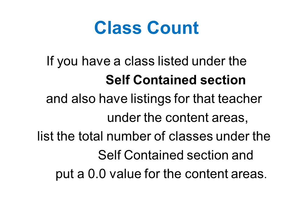 Class Count If you have a class listed under the Self Contained section and also have listings for that teacher under the content areas, list the tota