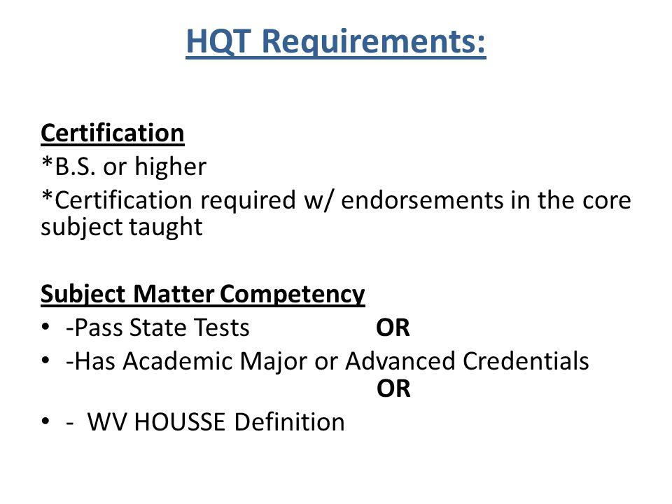 HQT Requirements: Certification *B.S. or higher *Certification required w/ endorsements in the core subject taught Subject Matter Competency -Pass Sta