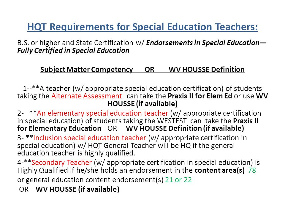 HQT Requirements for Special Education Teachers: B.S. or higher and State Certification w/ Endorsements in Special Education— Fully Certified in Speci