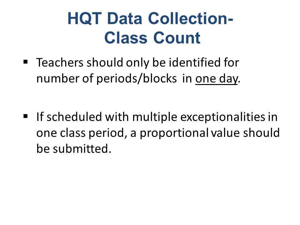 HQT Data Collection- Class Count  Teachers should only be identified for number of periods/blocks in one day.