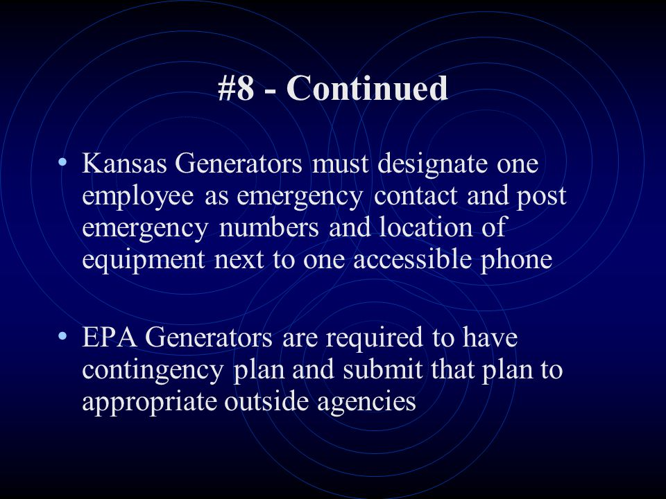 #8 - Continued Kansas Generators must designate one employee as emergency contact and post emergency numbers and location of equipment next to one acc