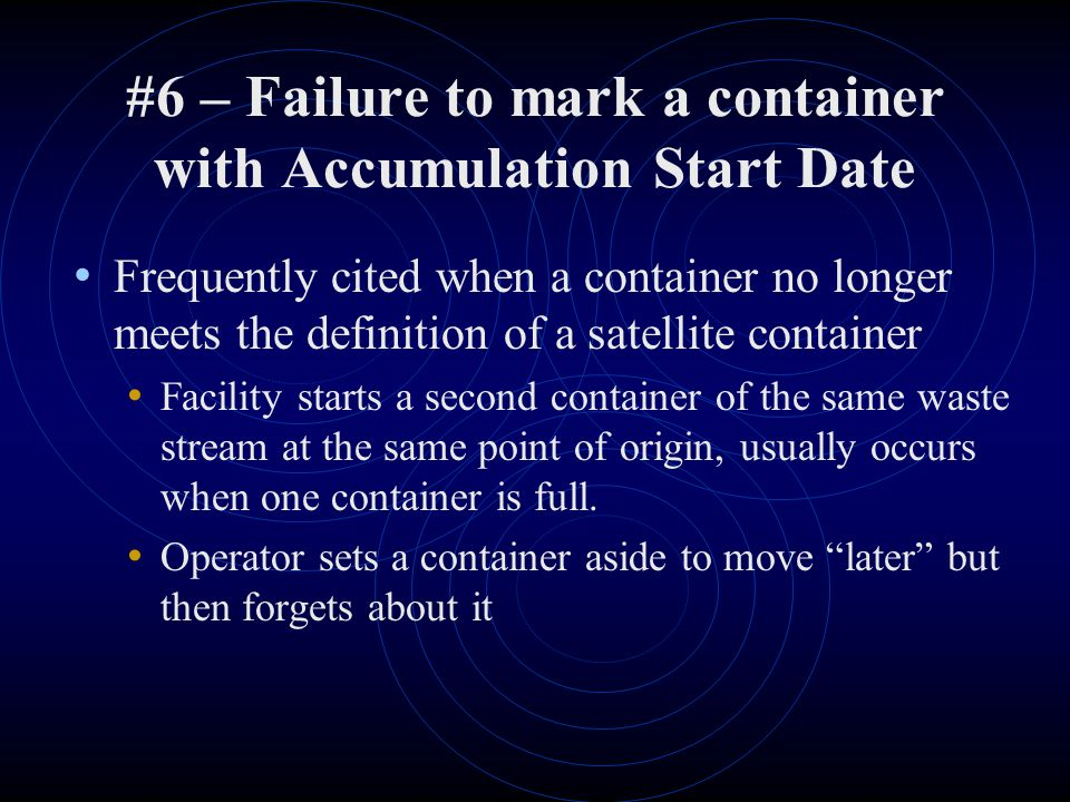 #6 – Failure to mark a container with Accumulation Start Date Frequently cited when a container no longer meets the definition of a satellite containe