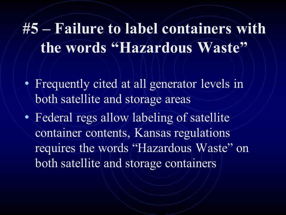 """#5 – Failure to label containers with the words """"Hazardous Waste"""" Frequently cited at all generator levels in both satellite and storage areas Federal"""