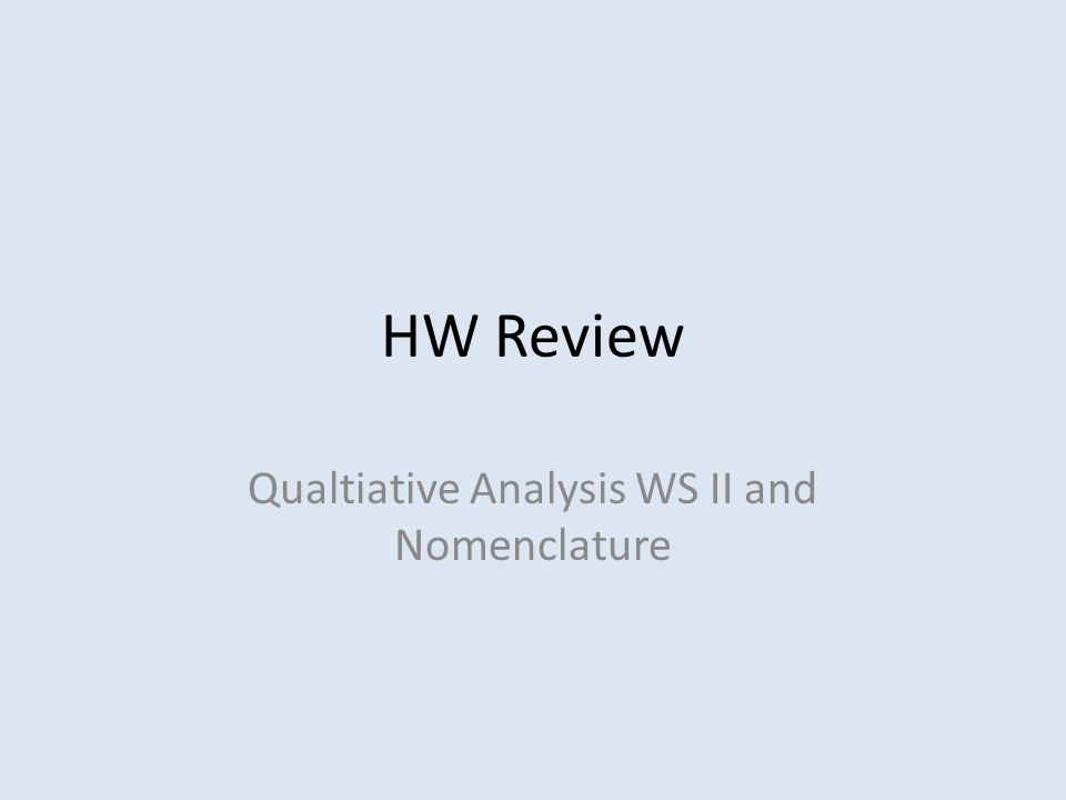 HW Review Qualtiative Analysis WS II and Nomenclature