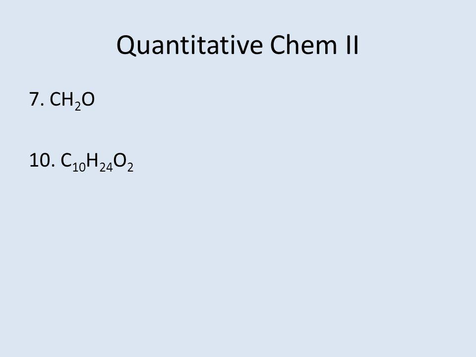 Quantitative Chem II 7. CH 2 O 10. C 10 H 24 O 2
