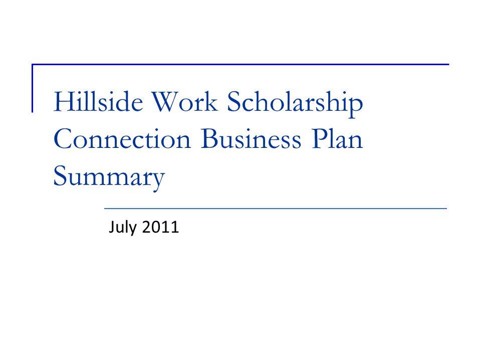 Hillside Work Scholarship Connection Business Plan Summary July 2011