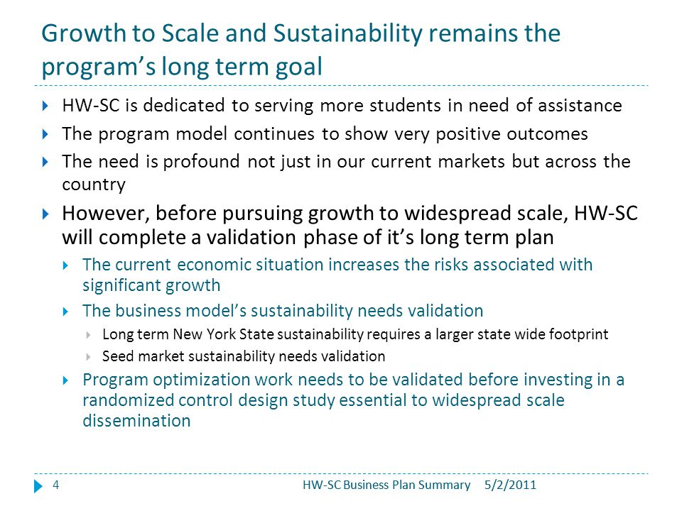 HW-SC Business Plan Summary Growth to Scale and Sustainability remains the program's long term goal 4  HW-SC is dedicated to serving more students in