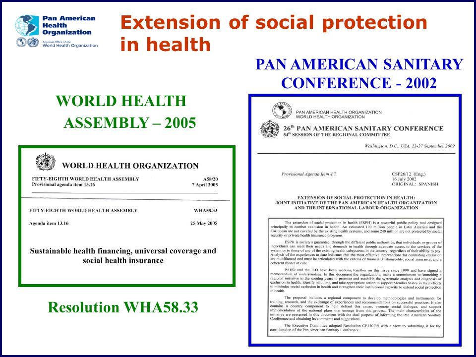 WORLD HEALTH ASSEMBLY – 2005 PAN AMERICAN SANITARY CONFERENCE - 2002 Resolution WHA58.33 Extension of social protection in health