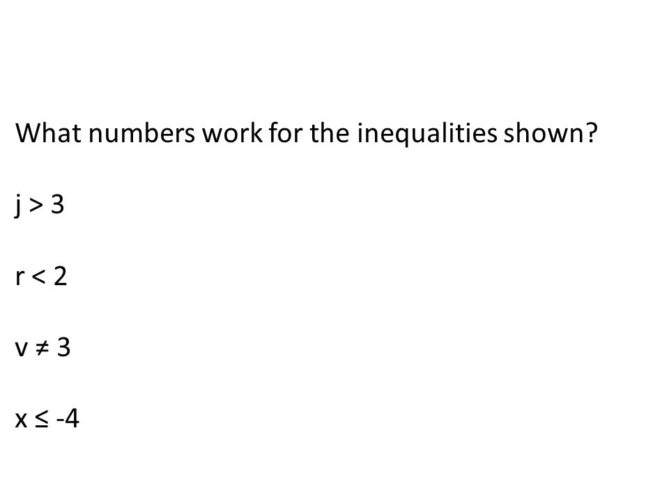 What numbers work for the inequalities shown j > 3 r < 2 v ≠ 3 x ≤ -4