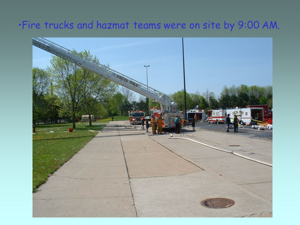 Fire trucks and hazmat teams were on site by 9:00 AM.