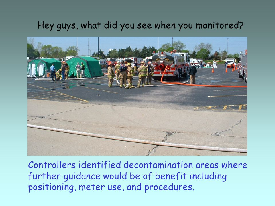 Controllers identified decontamination areas where further guidance would be of benefit including positioning, meter use, and procedures.