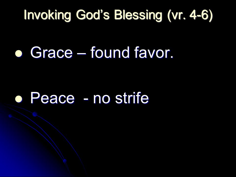 Invoking God's Blessing (vr. 4-6) Grace – found favor.