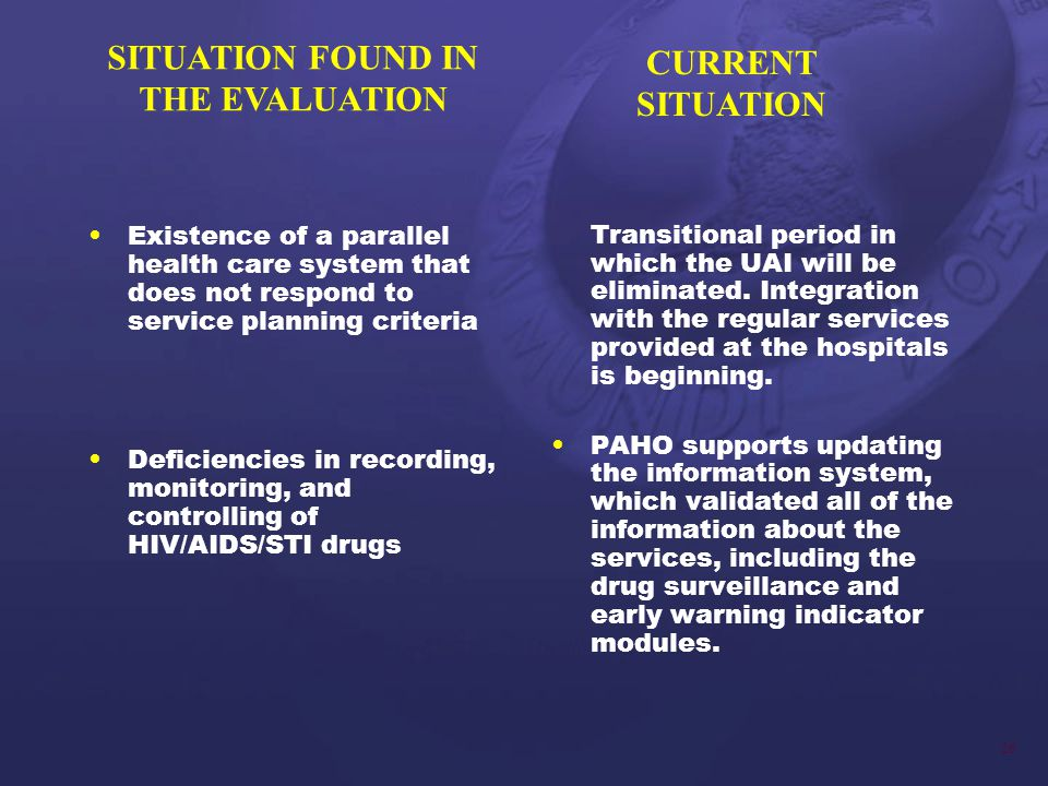 26 Existence of a parallel health care system that does not respond to service planning criteria Deficiencies in recording, monitoring, and controlling of HIV/AIDS/STI drugs Transitional period in which the UAI will be eliminated.