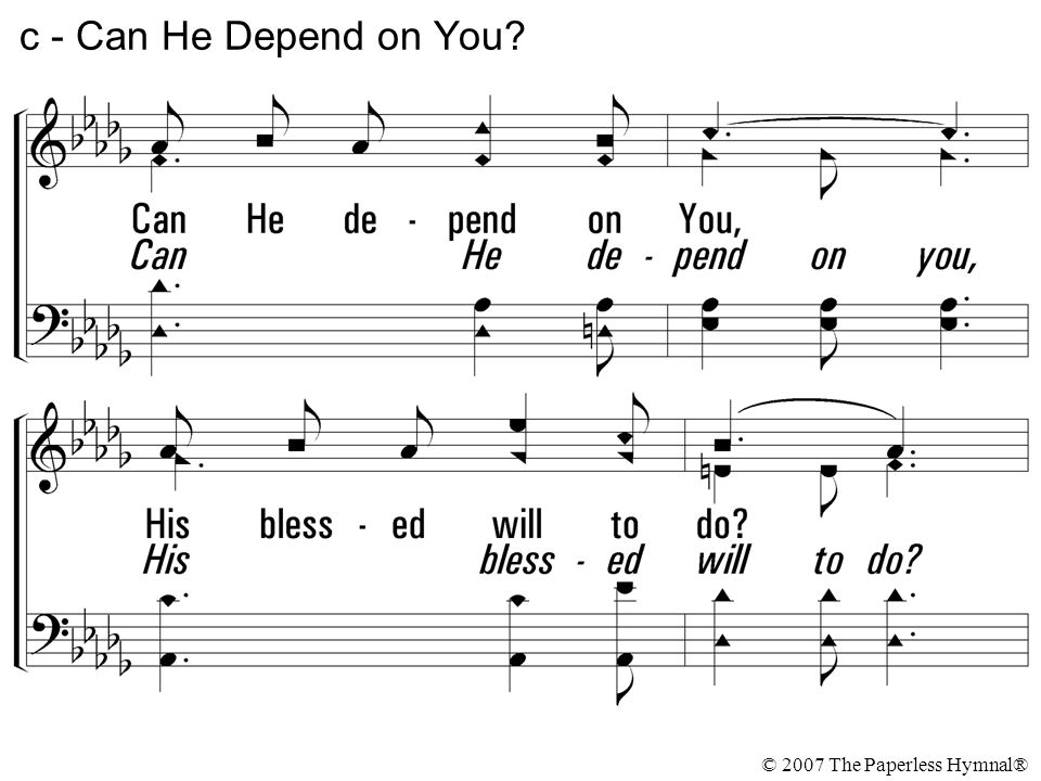 Can He depend on You, His blessed will to do? Will you be crowned with the faithful and true, Can He depend on you? © 2007 The Paperless Hymnal® c - C