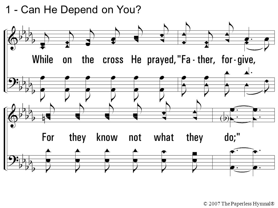 © 2007 The Paperless Hymnal® 3 - Can He Depend on You?