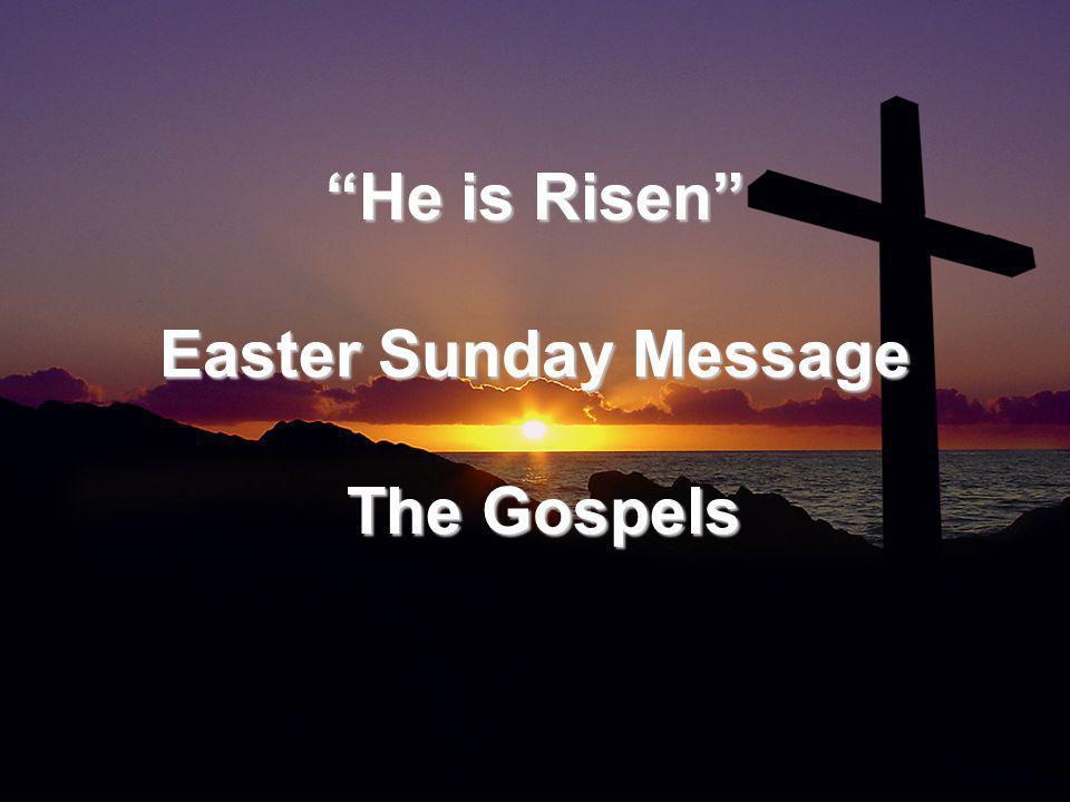 He is Risen Easter Sunday Message The Gospels