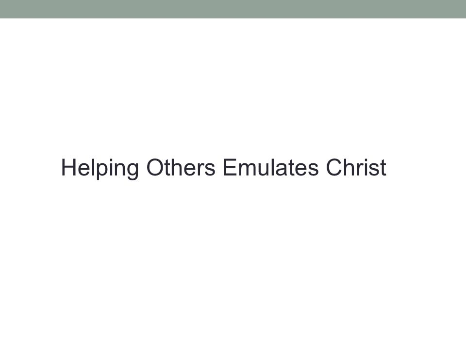 Helping Others Emulates Christ