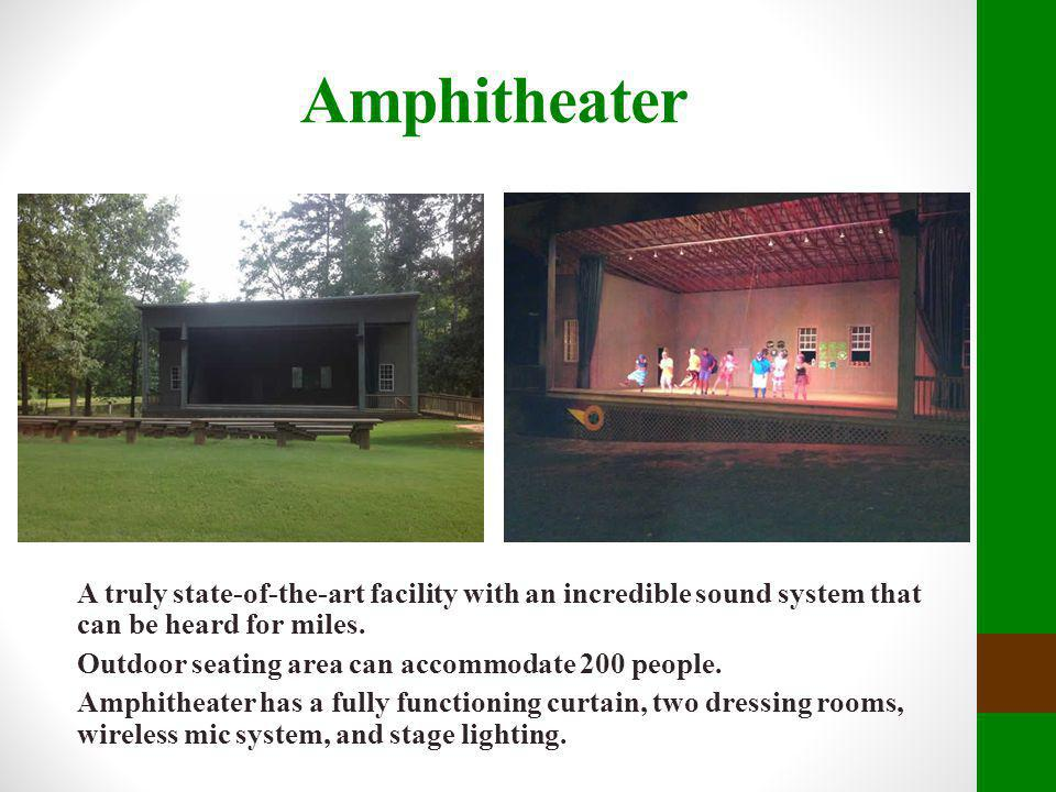 Amphitheater A truly state-of-the-art facility with an incredible sound system that can be heard for miles. Outdoor seating area can accommodate 200 p