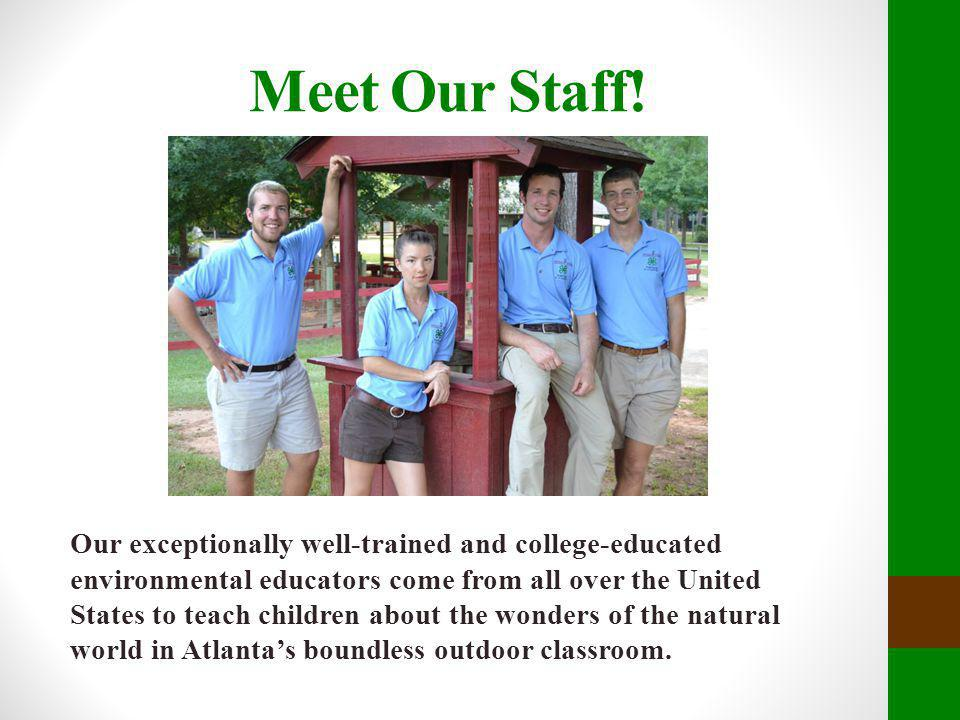 Meet Our Staff! Our exceptionally well-trained and college-educated environmental educators come from all over the United States to teach children abo
