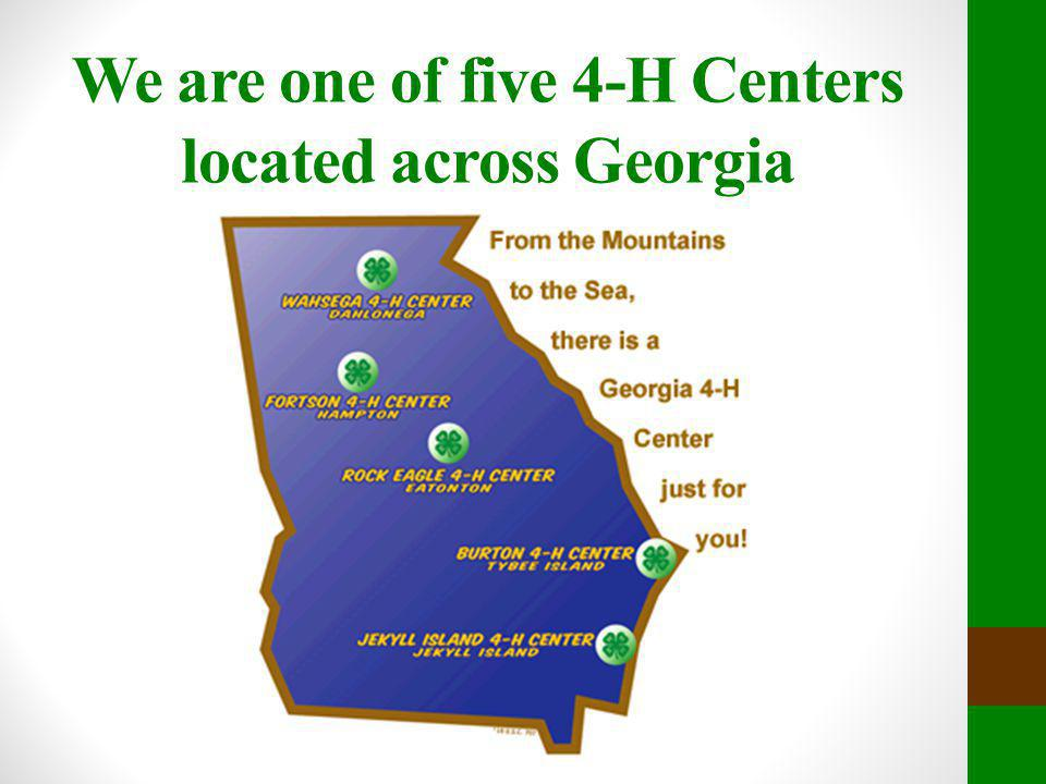 We are one of five 4-H Centers located across Georgia