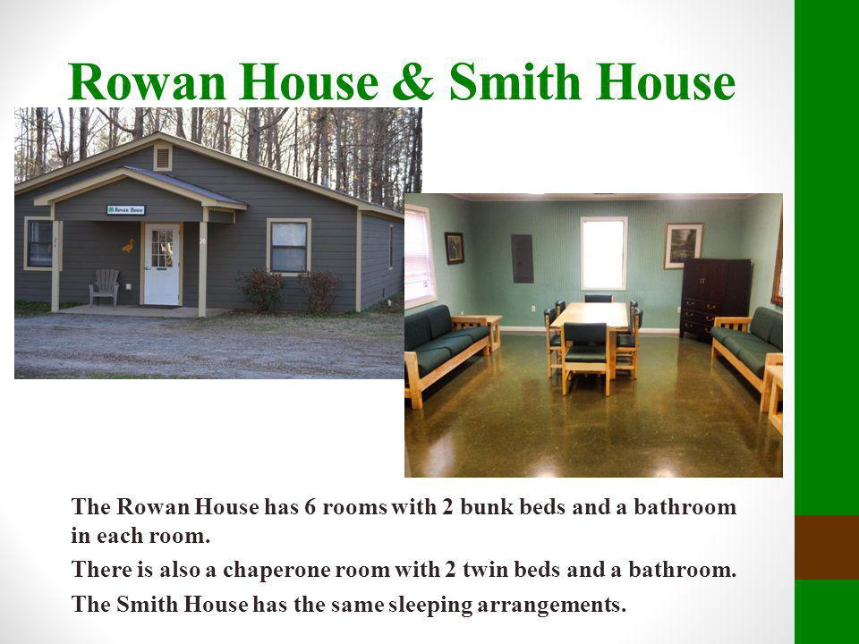 Rowan House & Smith House The Rowan House has 6 rooms with 2 bunk beds and a bathroom in each room. There is also a chaperone room with 2 twin beds an