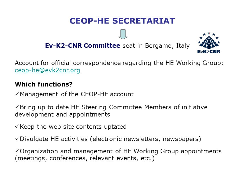 Ev-K2-CNR Committee seat in Bergamo, Italy CEOP-HE SECRETARIAT Account for official correspondence regarding the HE Working Group: ceop-he@evk2cnr.org ceop-he@evk2cnr.org Which functions.