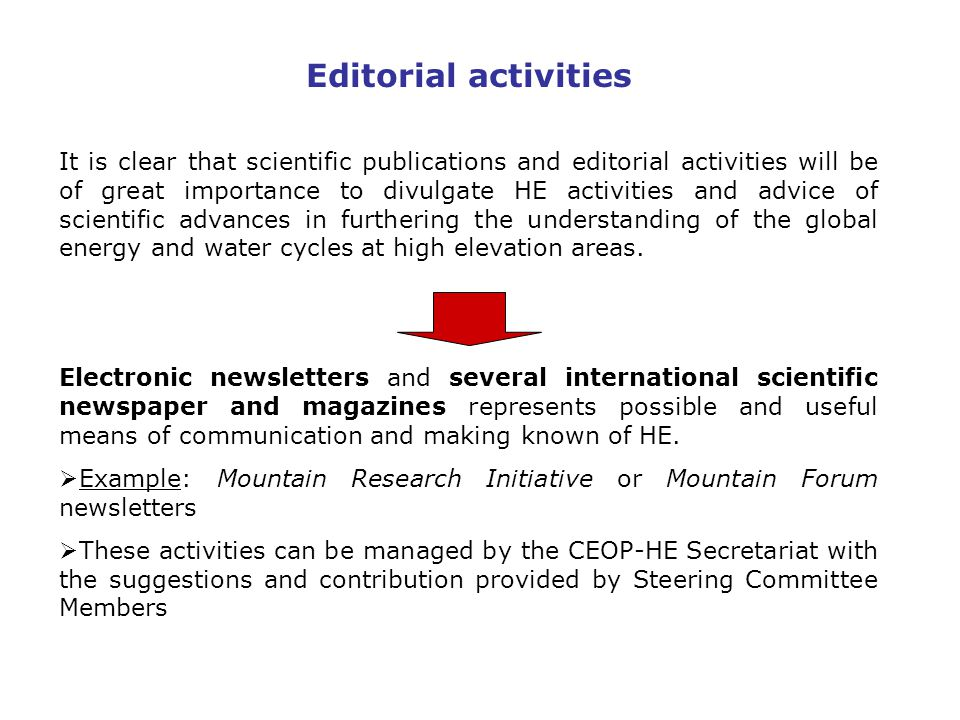 Editorial activities It is clear that scientific publications and editorial activities will be of great importance to divulgate HE activities and advice of scientific advances in furthering the understanding of the global energy and water cycles at high elevation areas.