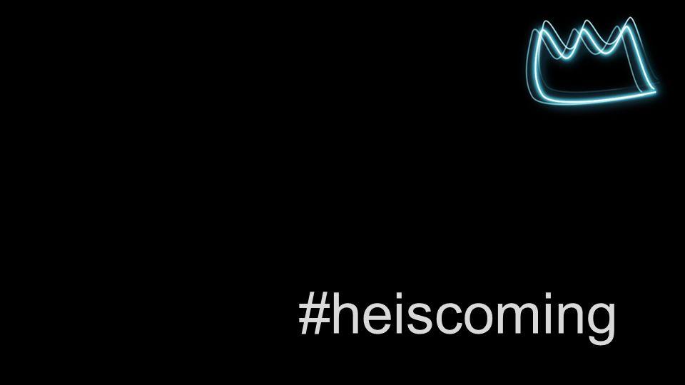 #heiscoming
