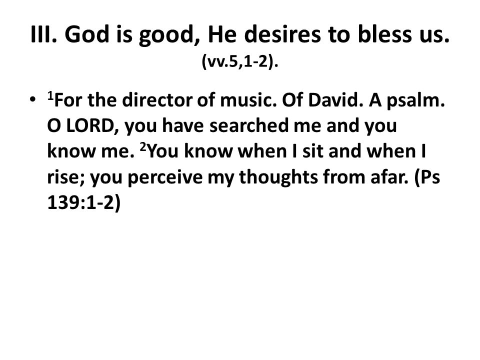 III. God is good, He desires to bless us. (vv.5,1-2).