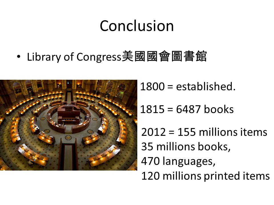 Conclusion Library of Congress 美國國會圖書館 1800 = established.