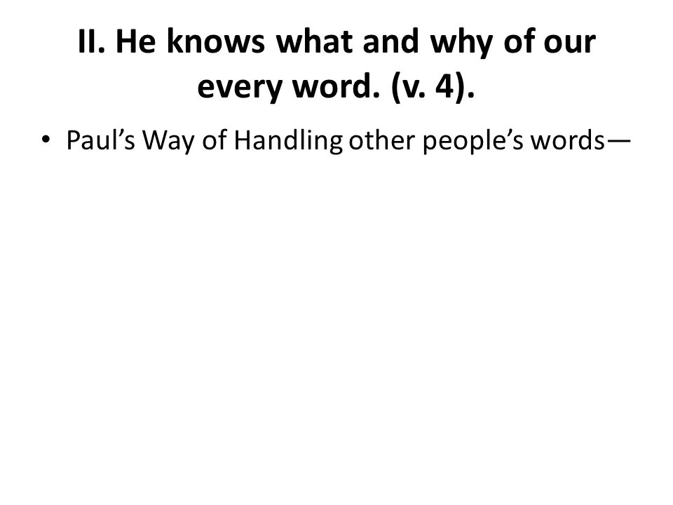 II. He knows what and why of our every word. (v. 4). Paul's Way of Handling other people's words—