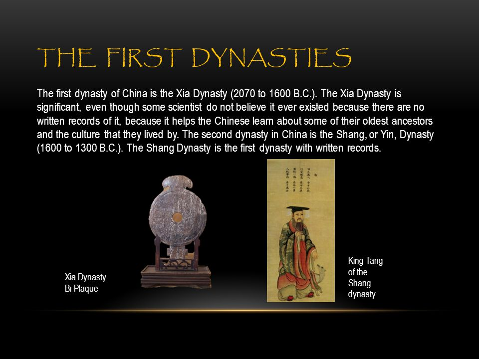 THE FIRST DYNASTIES The first dynasty of China is the Xia Dynasty (2070 to 1600 B.C.).