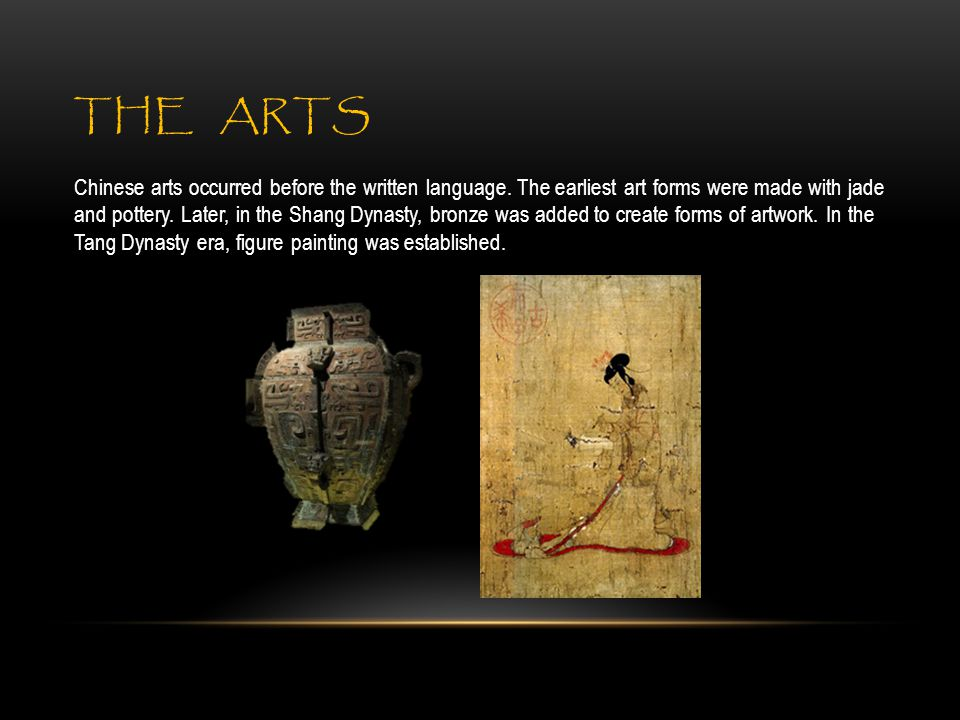 THE ARTS Chinese arts occurred before the written language.