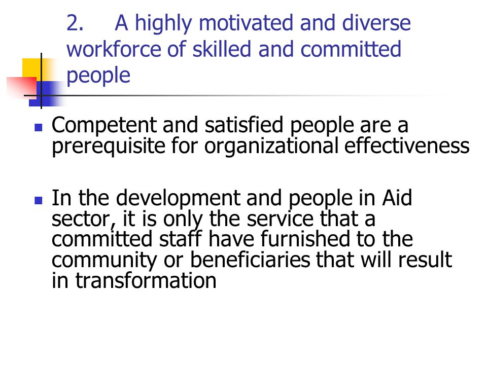 2.A highly motivated and diverse workforce of skilled and committed people cont…..