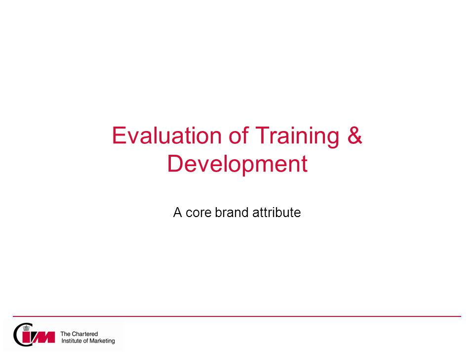Evaluation of Training & Development A core brand attribute