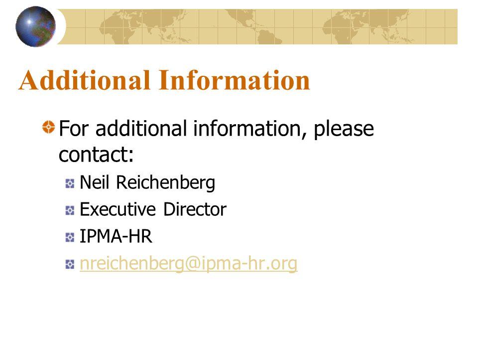 Additional Information For additional information, please contact: Neil Reichenberg Executive Director IPMA-HR nreichenberg@ipma-hr.org