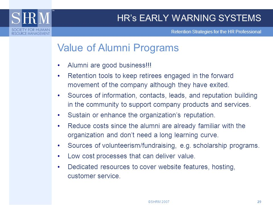©SHRM 200729 HR's EARLY WARNING SYSTEMS Retention Strategies for the HR Professional Value of Alumni Programs Alumni are good business!!.