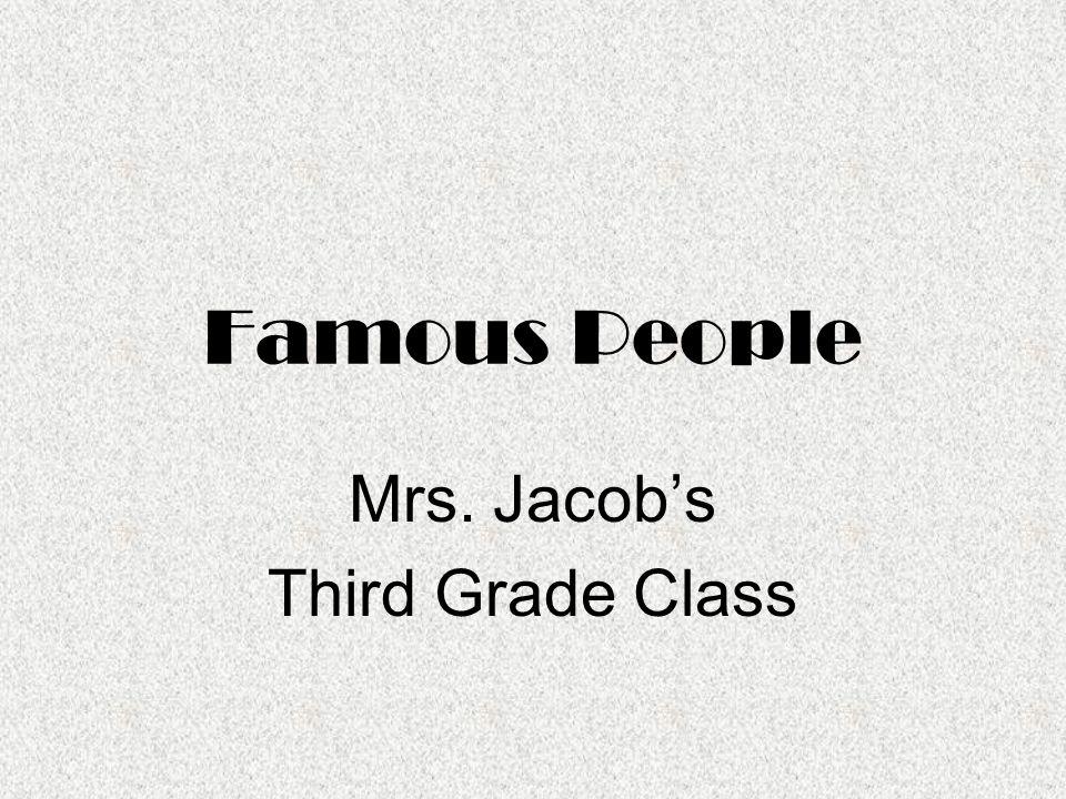 Famous People Mrs. Jacob's Third Grade Class