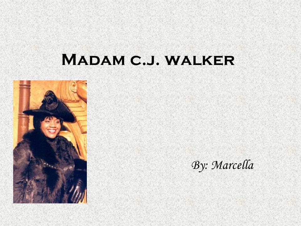 Madam c.j. walker By: Marcella
