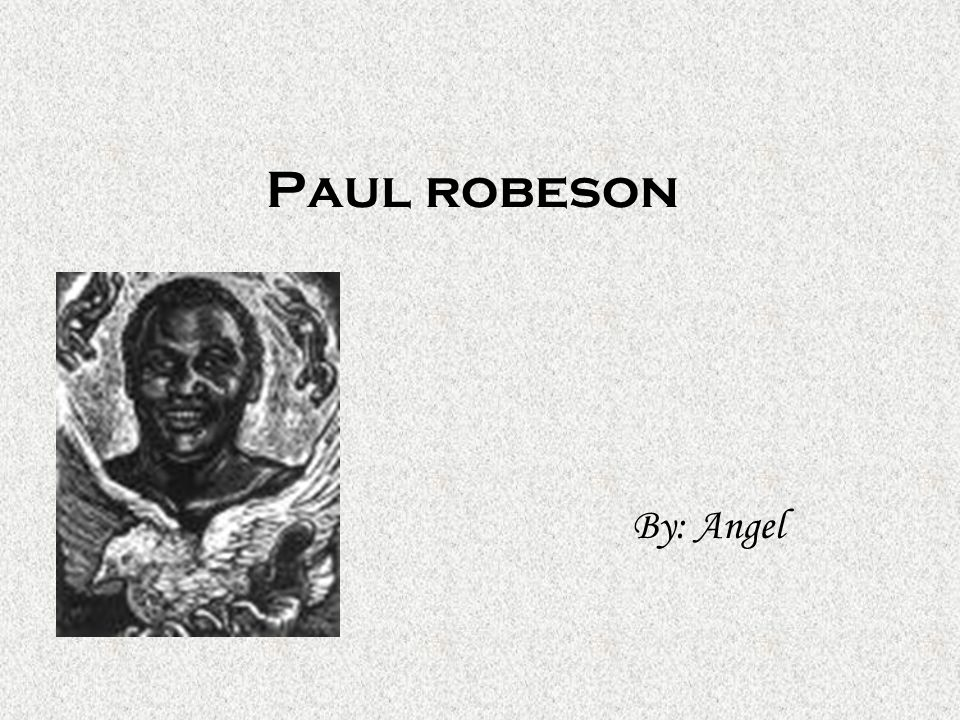 Paul robeson By: Angel