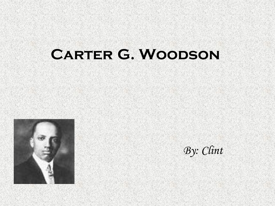 Carter G. Woodson By: Clint