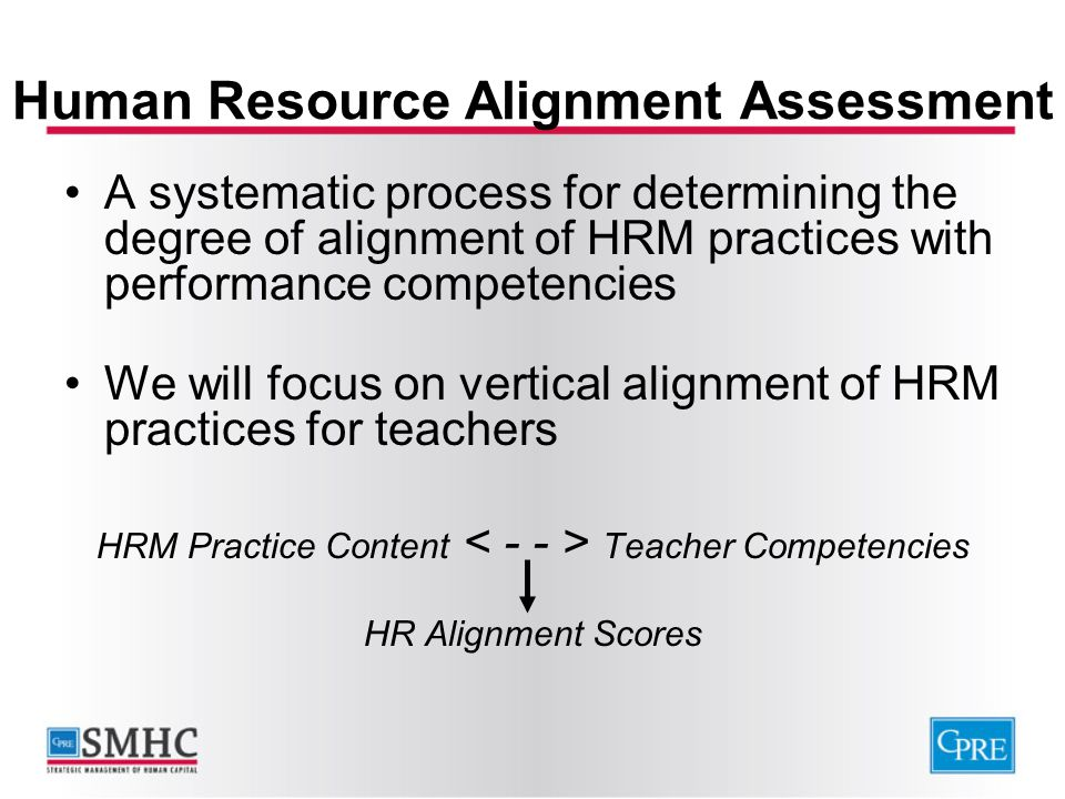 Human Resource Alignment Assessment A systematic process for determining the degree of alignment of HRM practices with performance competencies We wil