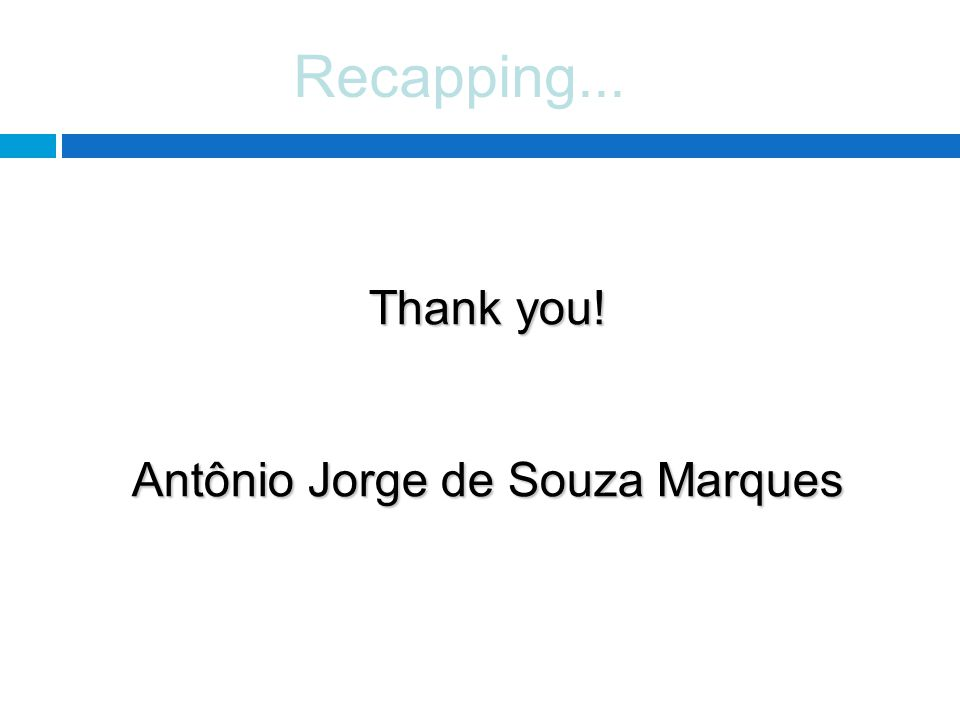 Recapping... Thank you! Antônio Jorge de Souza Marques