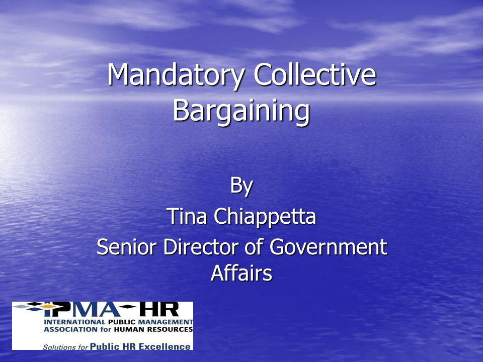 Mandatory Collective Bargaining By Tina Chiappetta Senior Director of Government Affairs