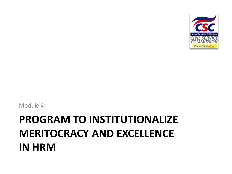 PROGRAM TO INSTITUTIONALIZE MERITOCRACY AND EXCELLENCE IN HRM Module 4: