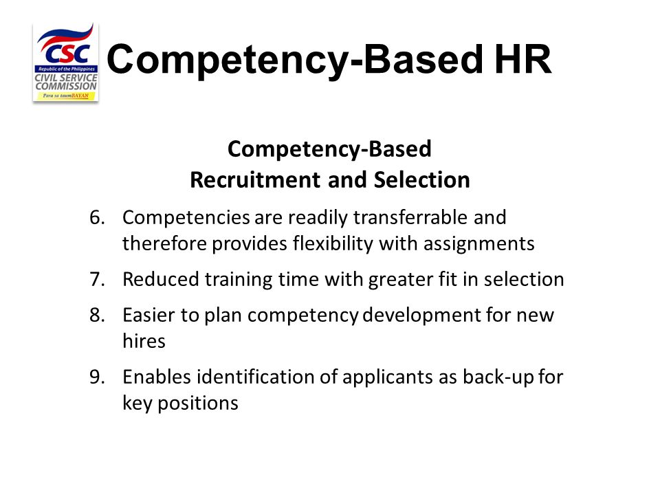 Competency-Based HR Competency-Based Recruitment and Selection 6.Competencies are readily transferrable and therefore provides flexibility with assign